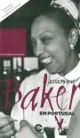 Josephine Baker em Portugal : crónica da artista, agente secreta, mãe universal e activista dos direitos cívicos (1933-1960)