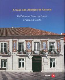 A casa dos azulejos de Cascais : de Palácio dos Condes da Guarda a Paços do Concelho